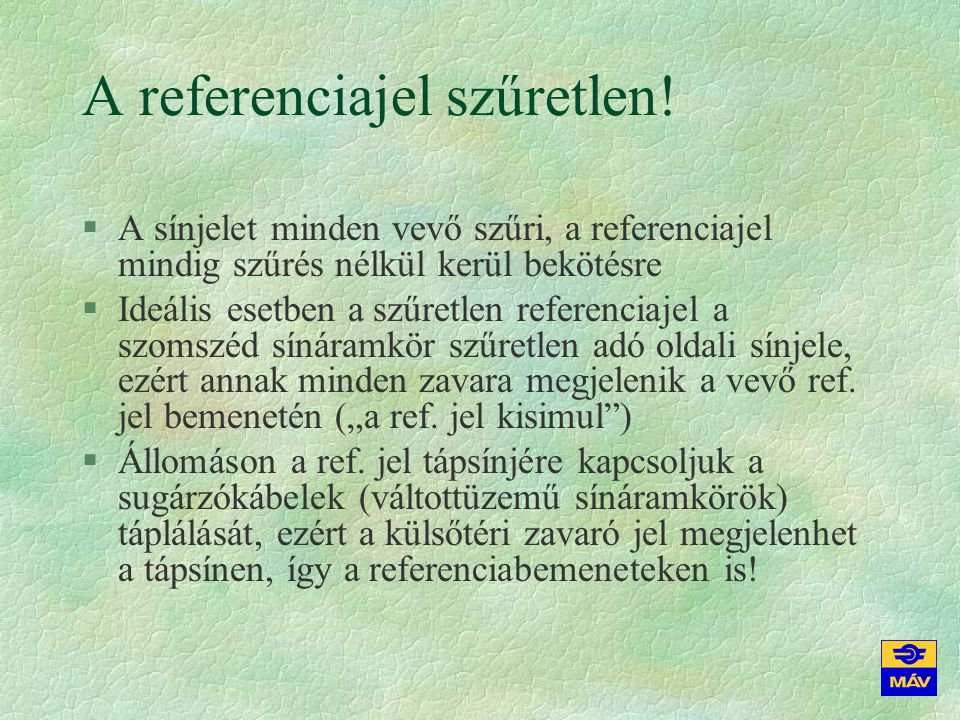 A referenciajel szűretlen! §A sínjelet minden vevő szűri, a referenciajel mindig szűrés nélkül kerül bekötésre §Ideális esetben a szűretlen referencia