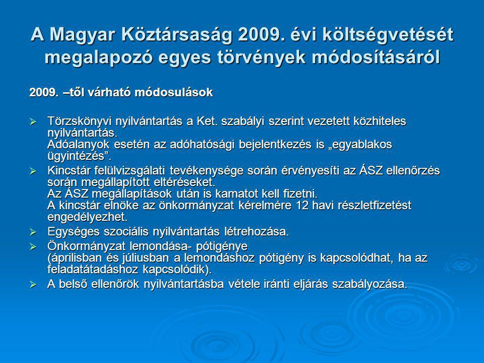 A Magyar Köztársaság 2009. évi költségvetését megalapozó egyes törvények módosításáról 2009. –től várható módosulások  Törzskönyvi nyilvántartás a Ke