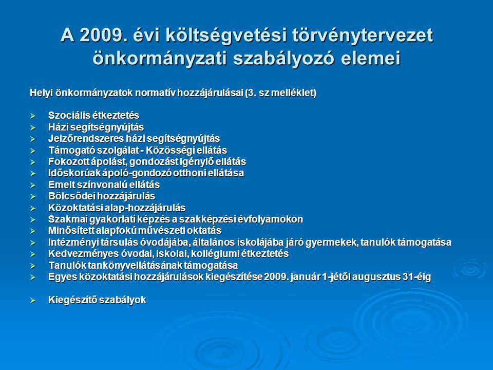 A 2009. évi költségvetési törvénytervezet önkormányzati szabályozó elemei Helyi önkormányzatok normatív hozzájárulásai (3. sz melléklet)  Szociális é