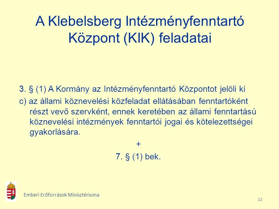 22 A Klebelsberg Intézményfenntartó Központ (KIK) feladatai 3. § (1) A Kormány az Intézményfenntartó Központot jelöli ki c) az állami köznevelési közf