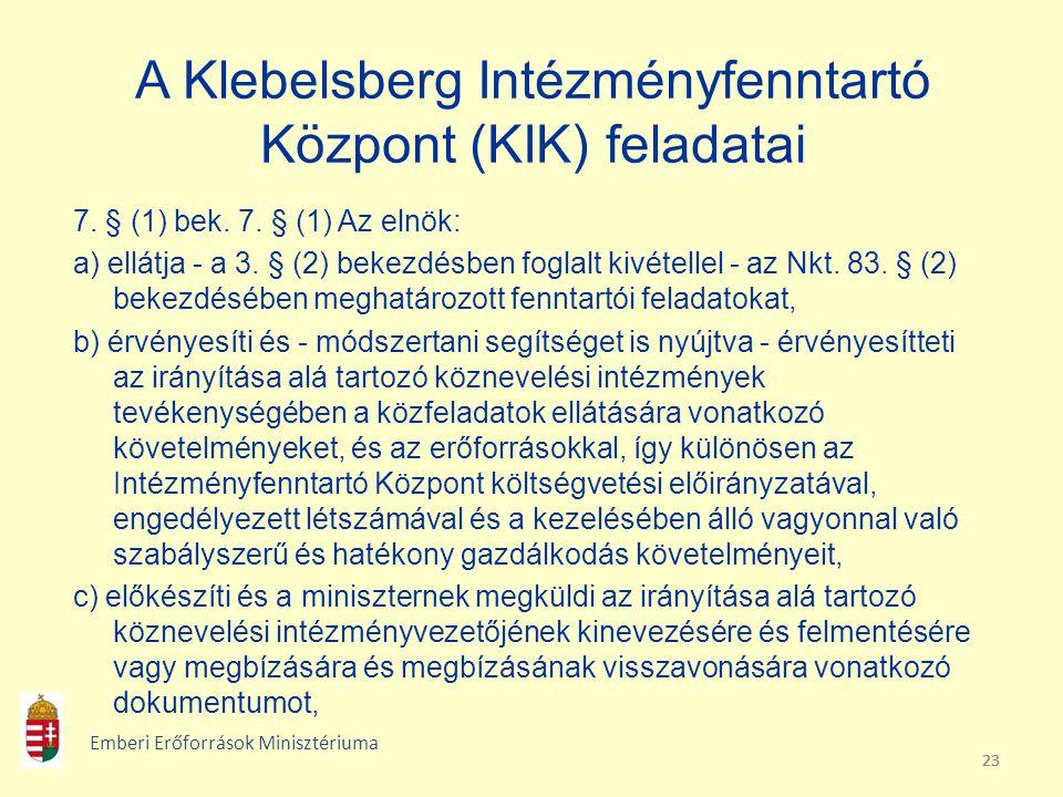 23 A Klebelsberg Intézményfenntartó Központ (KIK) feladatai 7. § (1) bek. 7. § (1) Az elnök: a) ellátja - a 3. § (2) bekezdésben foglalt kivétellel -