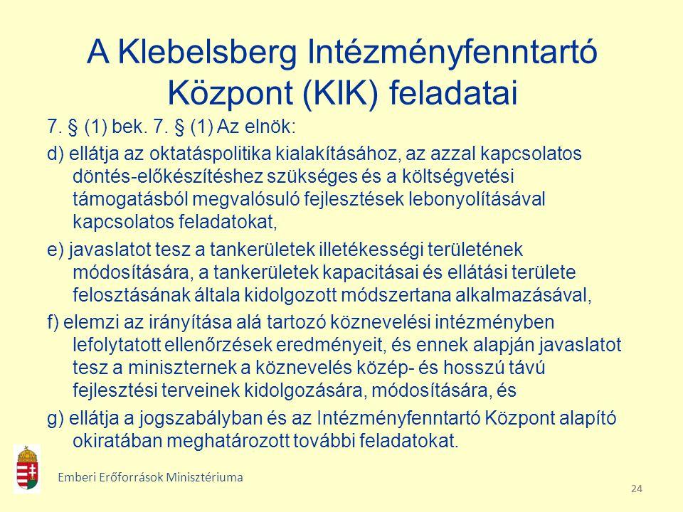 24 A Klebelsberg Intézményfenntartó Központ (KIK) feladatai 7. § (1) bek. 7. § (1) Az elnök: d) ellátja az oktatáspolitika kialakításához, az azzal ka