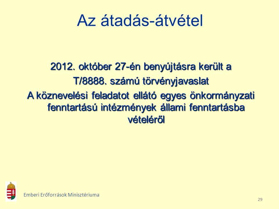 29 Az átadás-átvétel 2012. október 27-én benyújtásra került a T/8888. számú törvényjavaslat A köznevelési feladatot ellátó egyes önkormányzati fenntar