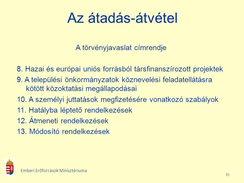 35 Az átadás-átvétel A törvényjavaslat címrendje 8. Hazai és európai uniós forrásból társfinanszírozott projektek 9. A települési önkormányzatok közne