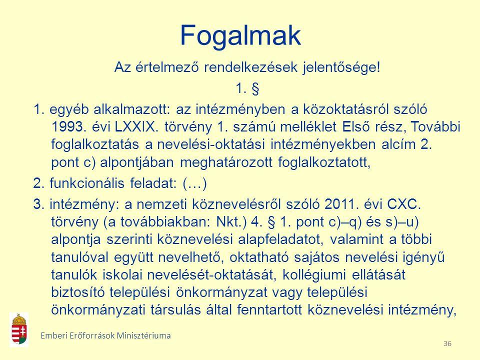 36 Fogalmak Az értelmező rendelkezések jelentősége! 1. § 1. egyéb alkalmazott: az intézményben a közoktatásról szóló 1993. évi LXXIX. törvény 1. számú