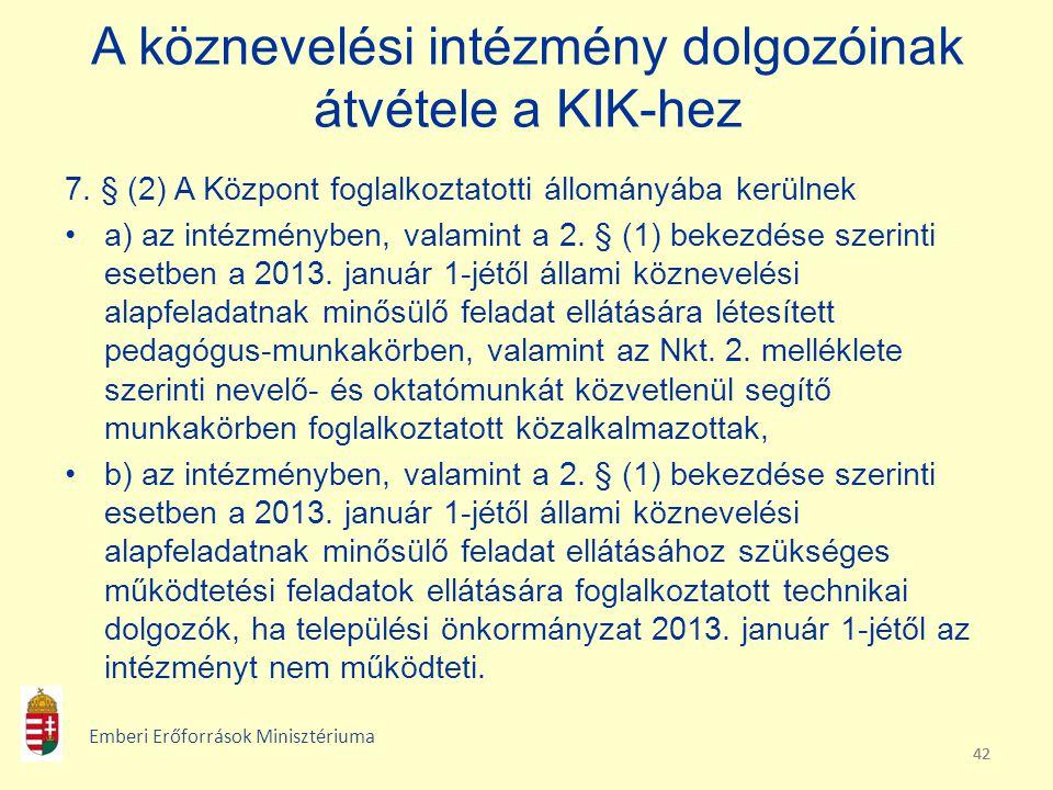 42 A köznevelési intézmény dolgozóinak átvétele a KIK-hez 7. § (2) A Központ foglalkoztatotti állományába kerülnek a) az intézményben, valamint a 2. §
