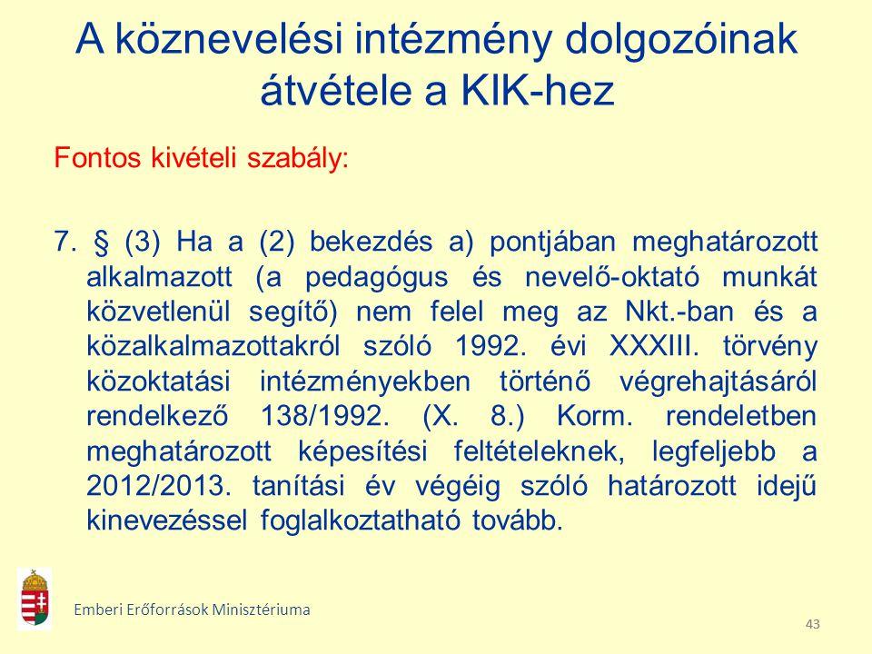 43 A köznevelési intézmény dolgozóinak átvétele a KIK-hez Fontos kivételi szabály: 7. § (3) Ha a (2) bekezdés a) pontjában meghatározott alkalmazott (