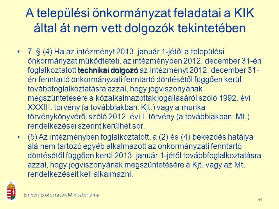 44 A települési önkormányzat feladatai a KIK által át nem vett dolgozók tekintetében technikai dolgozó7. § (4) Ha az intézményt 2013. január 1-jétől a