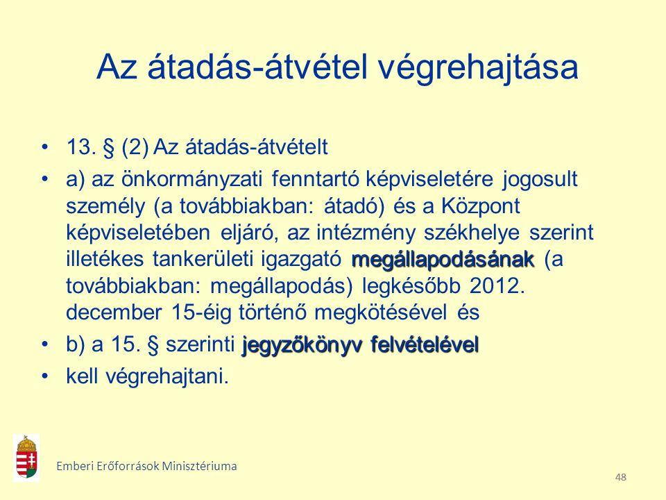 48 Az átadás-átvétel végrehajtása 13. § (2) Az átadás-átvételt megállapodásánaka) az önkormányzati fenntartó képviseletére jogosult személy (a további