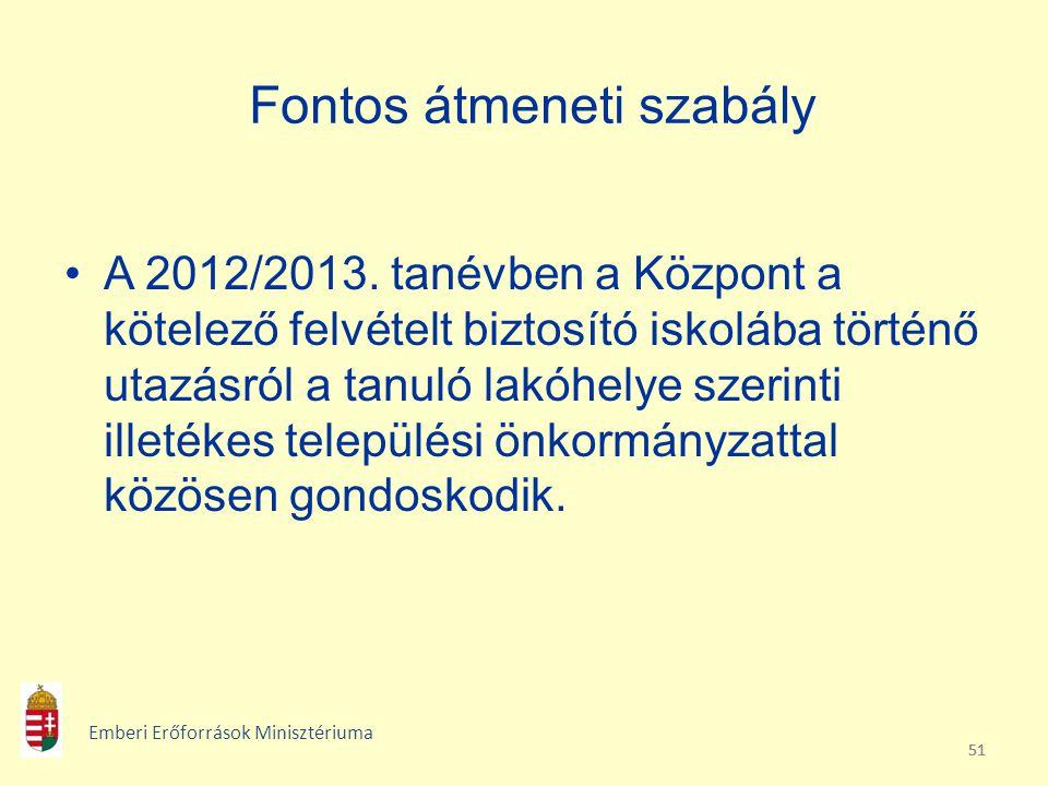51 Fontos átmeneti szabály A 2012/2013. tanévben a Központ a kötelező felvételt biztosító iskolába történő utazásról a tanuló lakóhelye szerinti illet