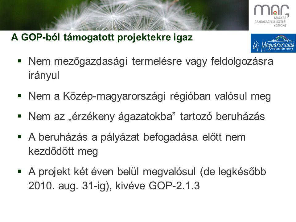 """A GOP-ból támogatott projektekre igaz  Nem mezőgazdasági termelésre vagy feldolgozásra irányul  Nem a Közép-magyarországi régióban valósul meg  Nem az """"érzékeny ágazatokba tartozó beruházás  A beruházás a pályázat befogadása előtt nem kezdődött meg  A projekt két éven belül megvalósul (de legkésőbb 2010."""