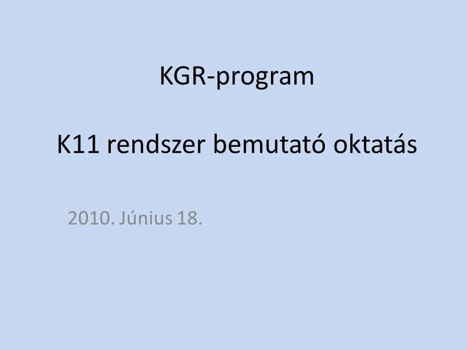 KGR-program K11 rendszer bemutató oktatás 2010. Június 18.