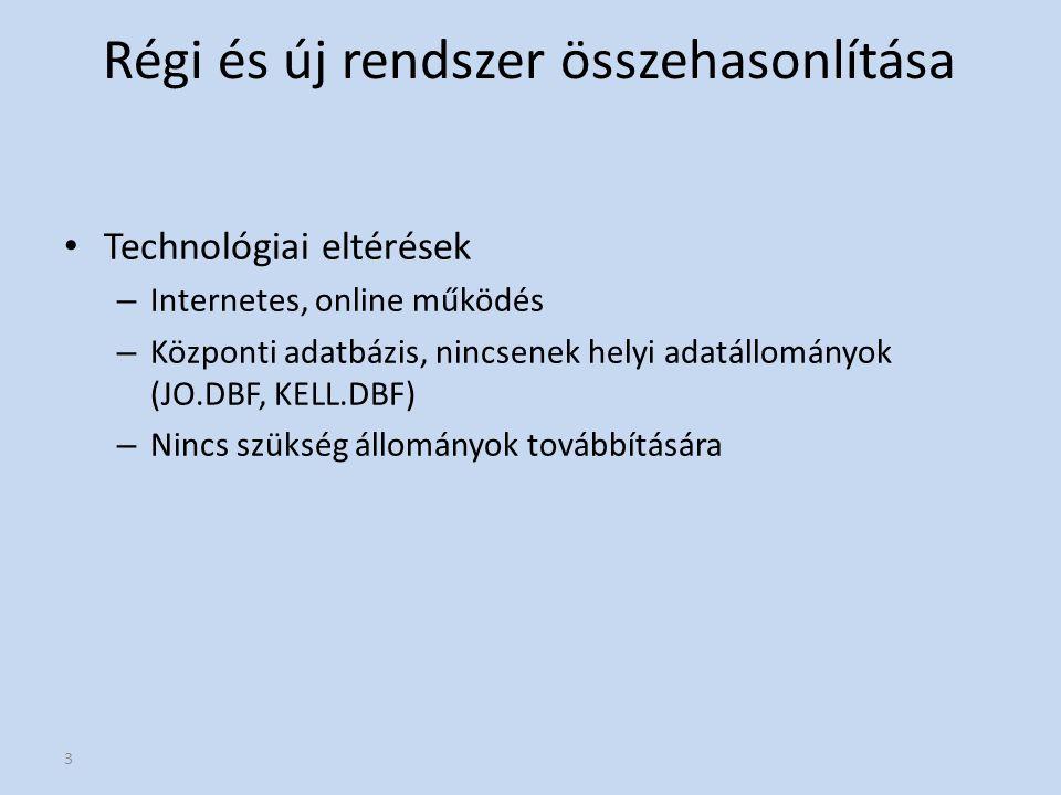3 Régi és új rendszer összehasonlítása Technológiai eltérések – Internetes, online működés – Központi adatbázis, nincsenek helyi adatállományok (JO.DB