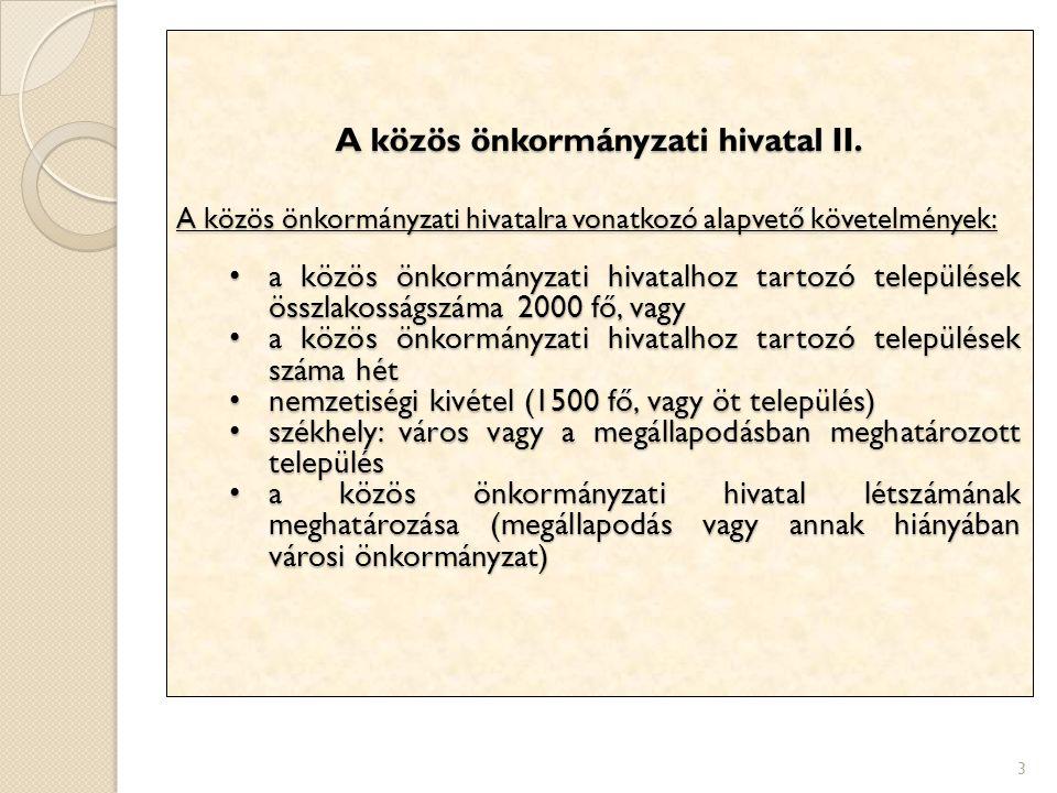3 A közös önkormányzati hivatal II. A közös önkormányzati hivatalra vonatkozó alapvető követelmények: a közös önkormányzati hivatalhoz tartozó települ