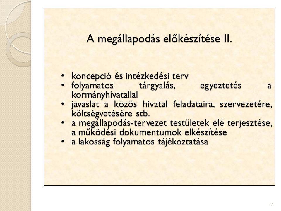 7 A megállapodás előkészítése II. koncepció és intézkedési terv koncepció és intézkedési terv folyamatos tárgyalás, egyeztetés a kormányhivatallal fol
