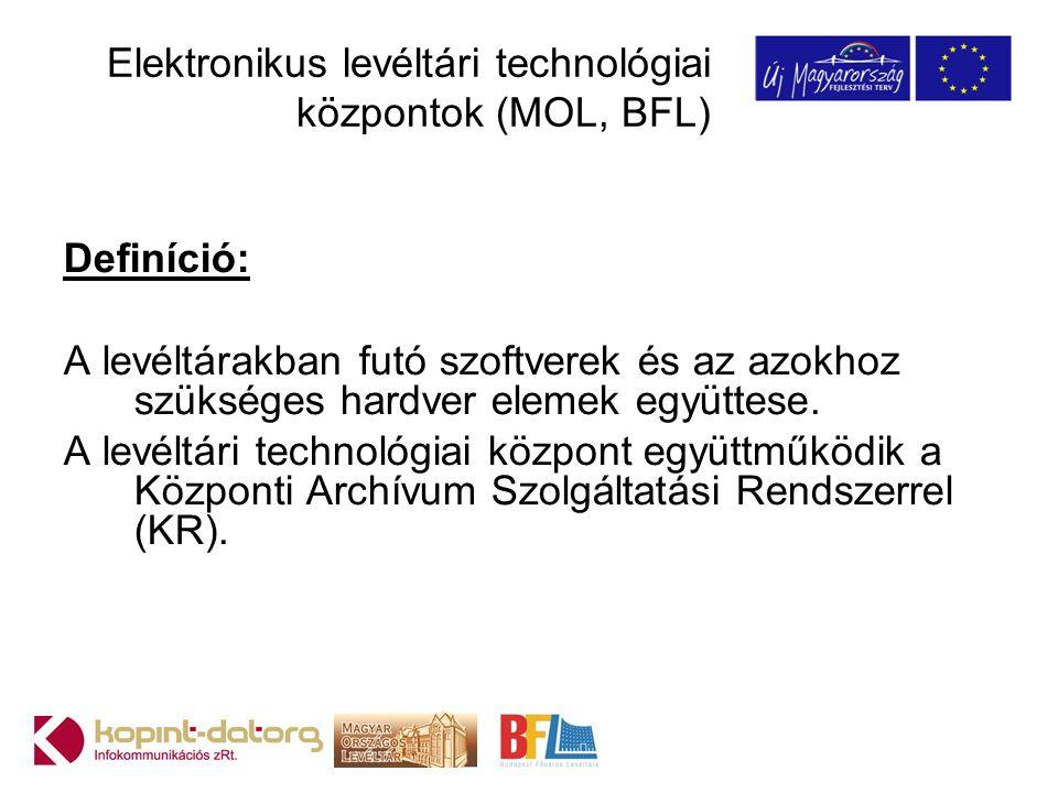 Elektronikus levéltári technológiai központok (MOL, BFL) Definíció: A levéltárakban futó szoftverek és az azokhoz szükséges hardver elemek együttese.