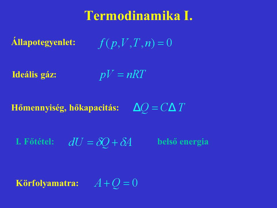 Termodinamika I. Állapotegyenlet: Hőmennyiség, hőkapacitás: I. Főtétel: Körfolyamatra: belső energia Ideális gáz: