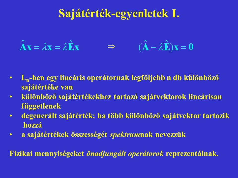 Sajátérték-egyenletek I. L n -ben egy lineáris operátornak legföljebb n db különböző sajátértéke van különböző sajátértékekhez tartozó sajátvektorok l