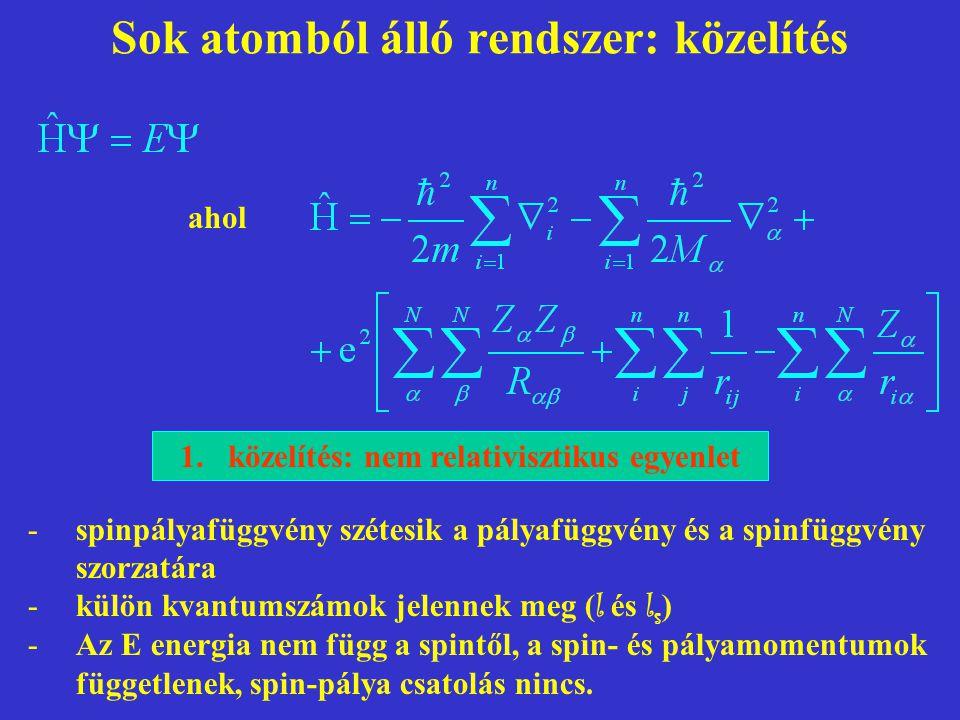 Sok atomból álló rendszer: közelítés -spinpályafüggvény szétesik a pályafüggvény és a spinfüggvény szorzatára -külön kvantumszámok jelennek meg ( l és l s ) -Az E energia nem függ a spintől, a spin- és pályamomentumok függetlenek, spin-pálya csatolás nincs.