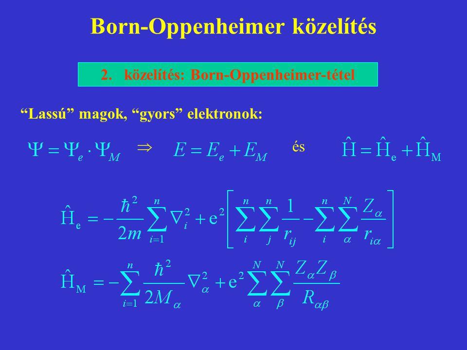 """Born-Oppenheimer közelítés 2.közelítés: Born-Oppenheimer-tétel """"Lassú"""" magok, """"gyors"""" elektronok:  és"""