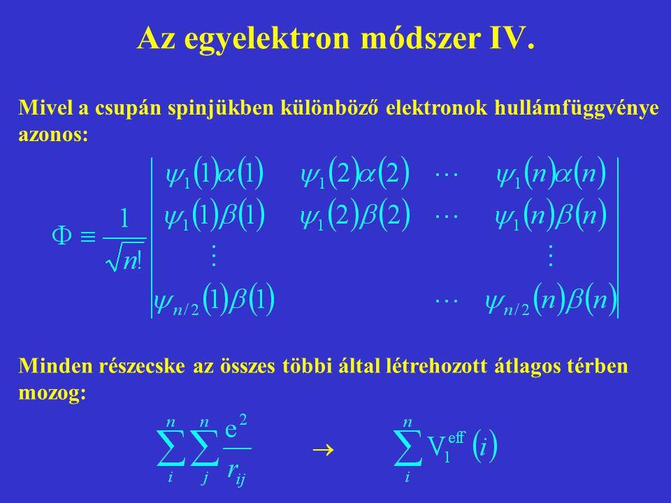 Az egyelektron módszer IV. Mivel a csupán spinjükben különböző elektronok hullámfüggvénye azonos: Minden részecske az összes többi által létrehozott á