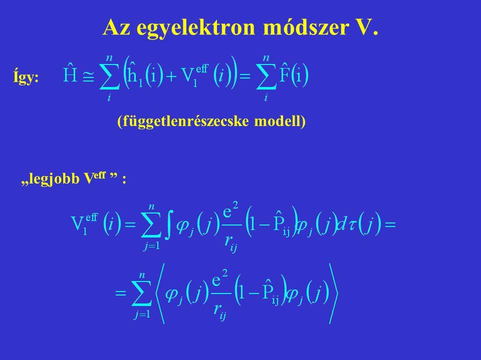 """Az egyelektron módszer V. Így: (függetlenrészecske modell) """"legjobb V eff """" :"""