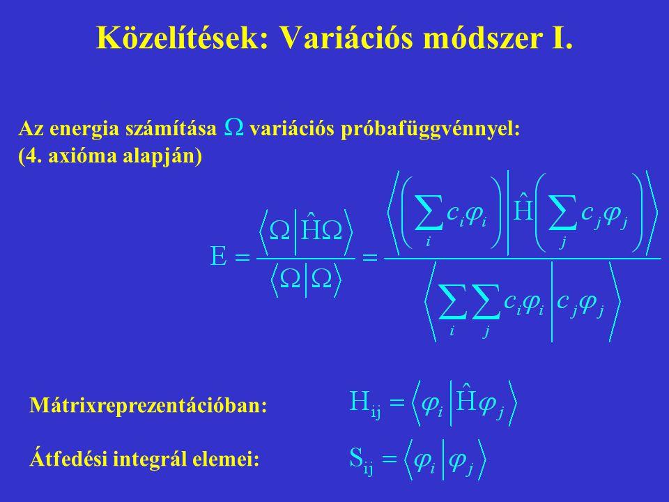 Közelítések: Variációs módszer I. Az energia számítása  variációs próbafüggvénnyel: (4. axióma alapján) Mátrixreprezentációban: Átfedési integrál ele