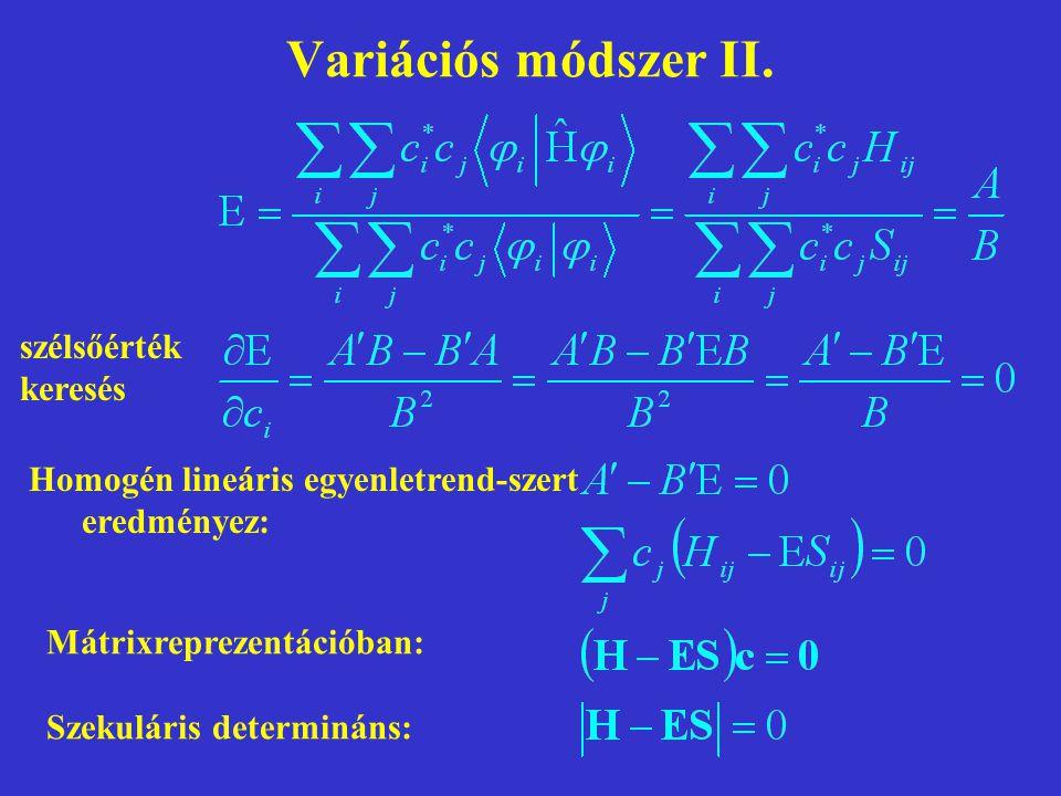 Variációs módszer II. Mátrixreprezentációban: Szekuláris determináns: szélsőérték keresés Homogén lineáris egyenletrend-szert eredményez:
