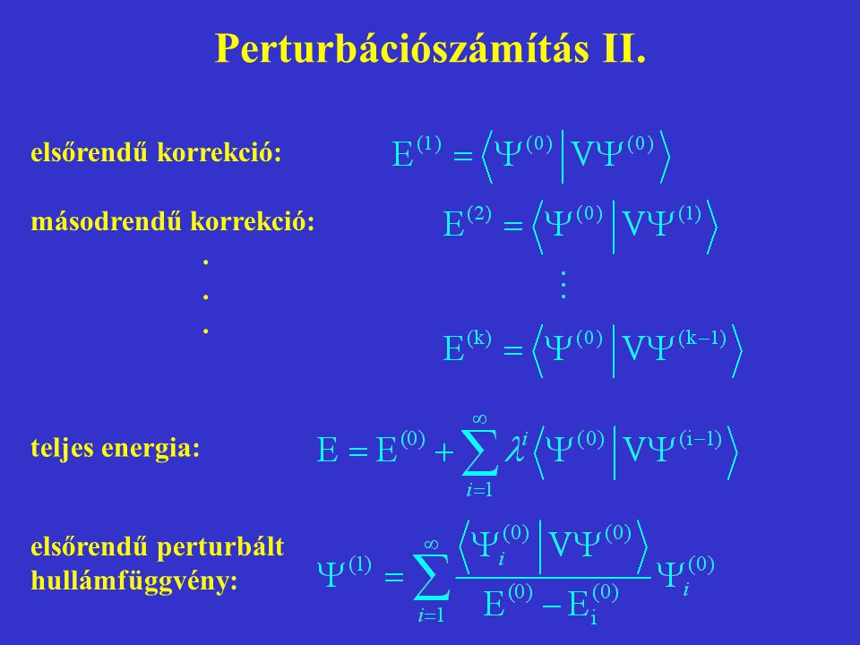 Perturbációszámítás II. teljes energia: elsőrendű korrekció: másodrendű korrekció:. elsőrendű perturbált hullámfüggvény: