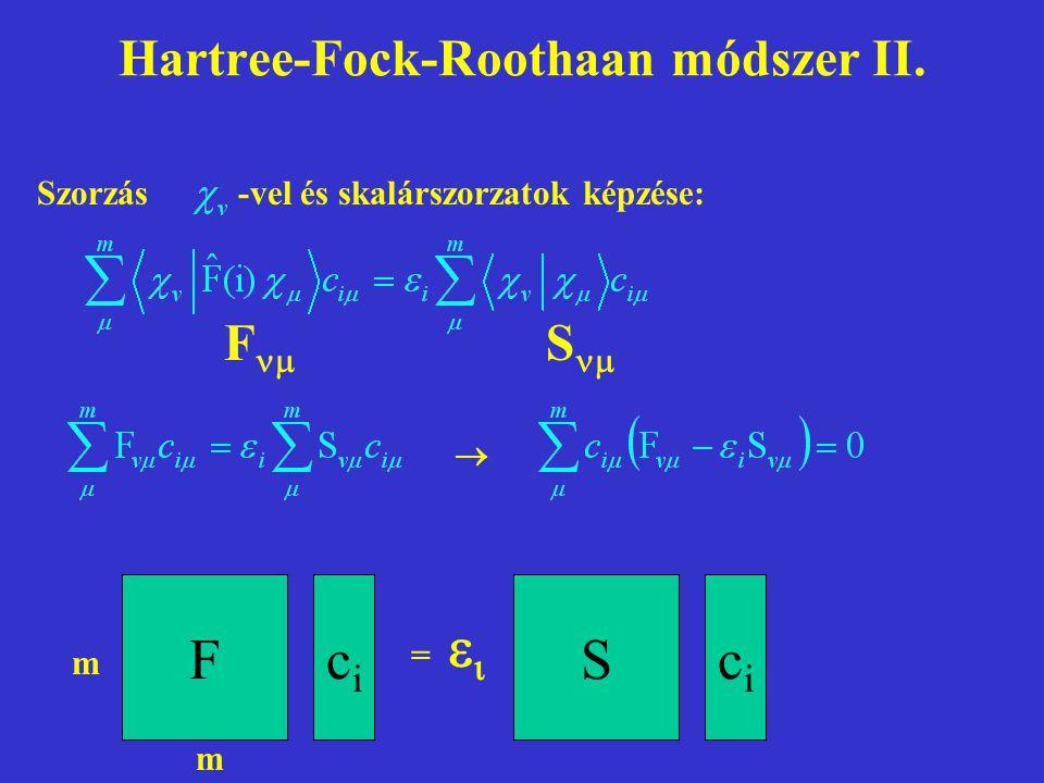 Hartree-Fock-Roothaan módszer II. Szorzás -vel és skalárszorzatok képzése: F  S   Fcici Scici =   m m