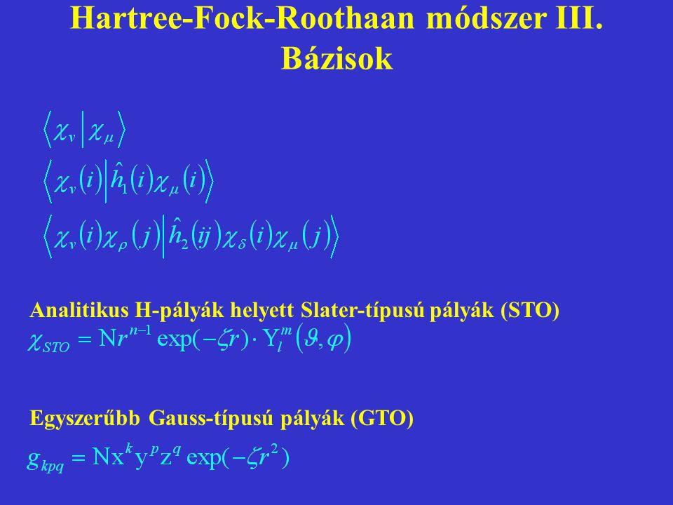 Hartree-Fock-Roothaan módszer III. Bázisok Analitikus H-pályák helyett Slater-típusú pályák (STO) Egyszerűbb Gauss-típusú pályák (GTO)
