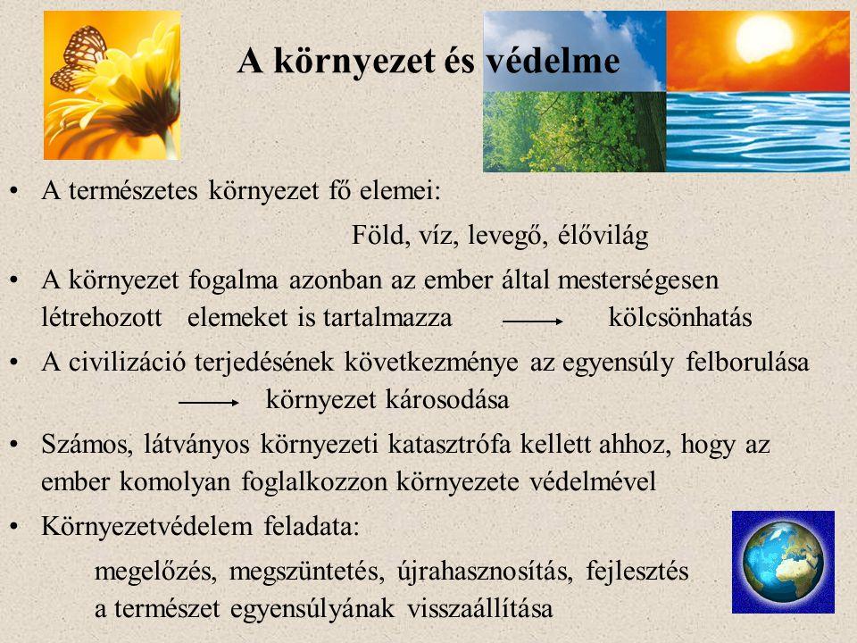 A természetes környezet fő elemei: Föld, víz, levegő, élővilág A környezet fogalma azonban az ember által mesterségesen létrehozott elemeket is tartal