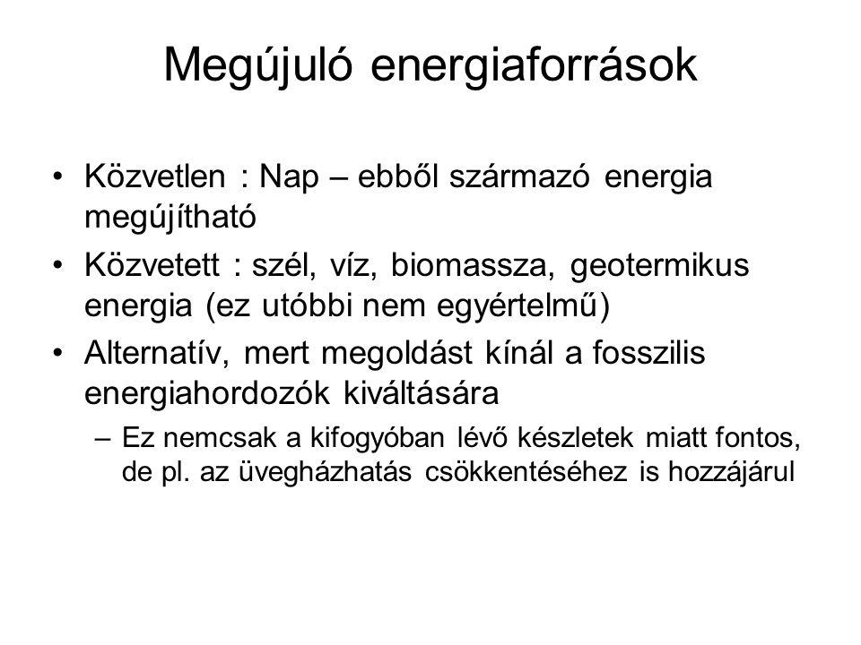 Közvetlen : Nap – ebből származó energia megújítható Közvetett : szél, víz, biomassza, geotermikus energia (ez utóbbi nem egyértelmű) Alternatív, mert