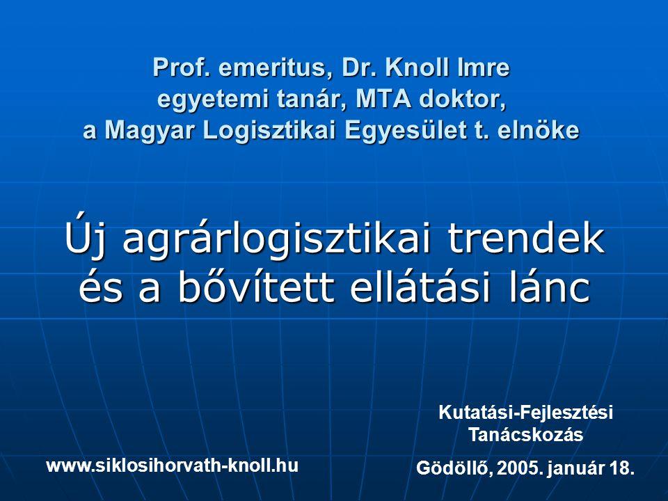 Prof. emeritus, Dr. Knoll Imre egyetemi tanár, MTA doktor, a Magyar Logisztikai Egyesület t. elnöke Új agrárlogisztikai trendek és a bővített ellátási