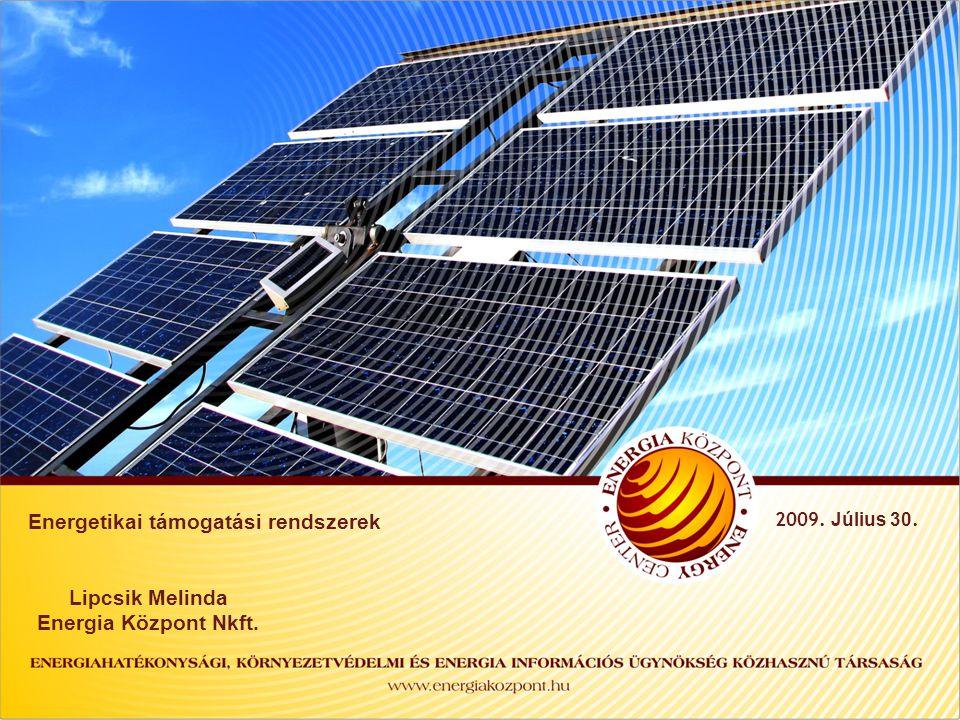 Energetikai támogatási rendszerek 2009. Július 30. Lipcsik Melinda Energia Központ Nkft.