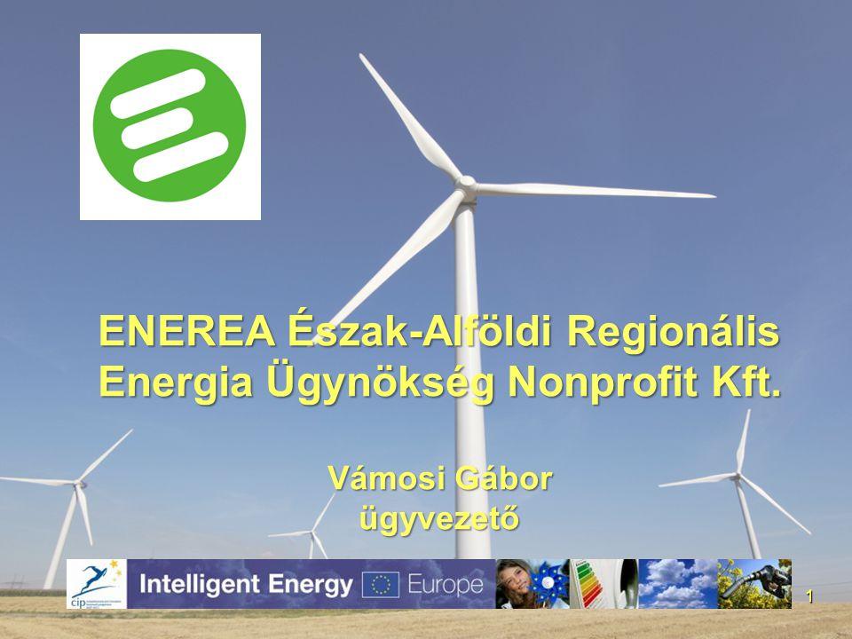 ENEREA Észak-Alföldi Regionális Energia Ügynökség Nonprofit Kft. Vámosi Gábor ügyvezető 1