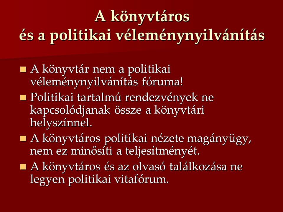A könyvtáros és a politikai véleménynyilvánítás A könyvtár nem a politikai véleménynyilvánítás fóruma.