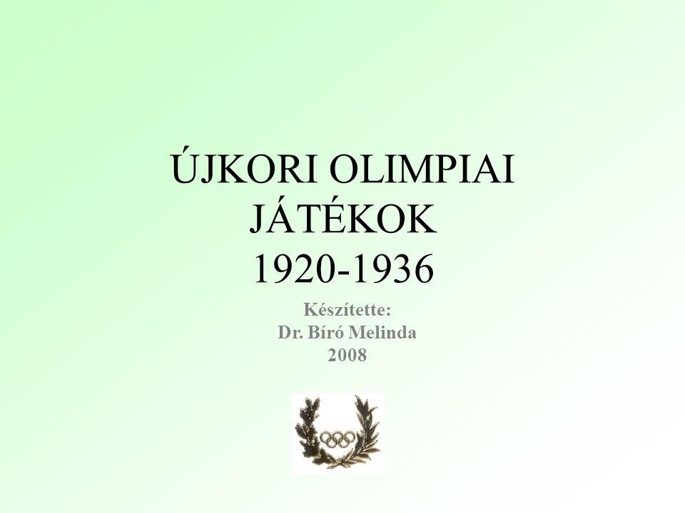 ÚJKORI OLIMPIAI JÁTÉKOK 1920-1936 Készítette: Dr. Bíró Melinda 2008