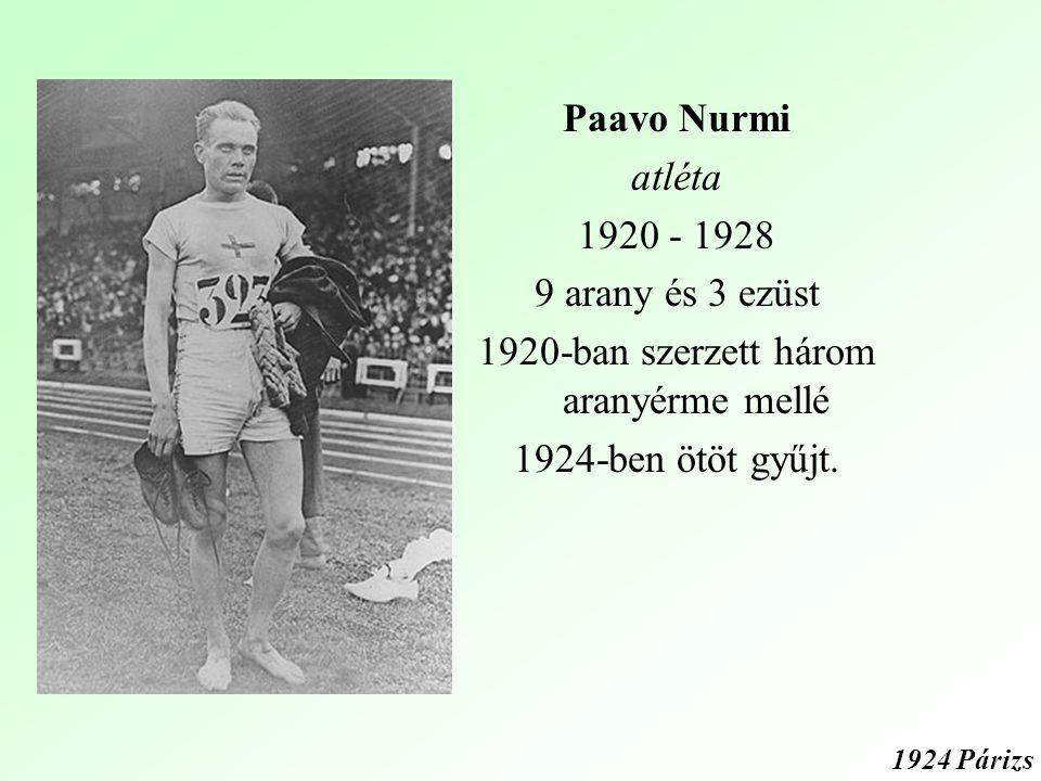 Paavo Nurmi atléta 1920 - 1928 9 arany és 3 ezüst 1920-ban szerzett három aranyérme mellé 1924-ben ötöt gyűjt.