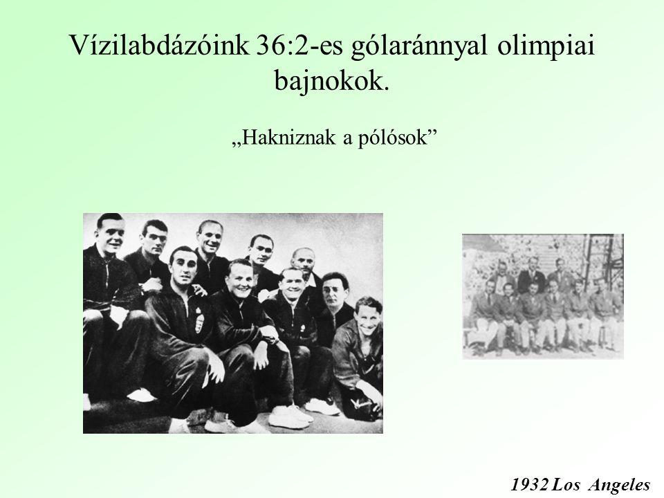 """Vízilabdázóink 36:2-es gólaránnyal olimpiai bajnokok. """"Hakniznak a pólósok 1932 Los Angeles"""