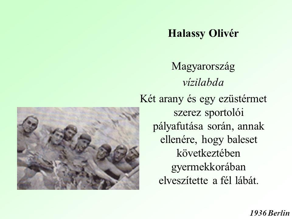 Halassy Olivér Magyarország vízilabda Két arany és egy ezüstérmet szerez sportolói pályafutása során, annak ellenére, hogy baleset következtében gyermekkorában elveszítette a fél lábát.