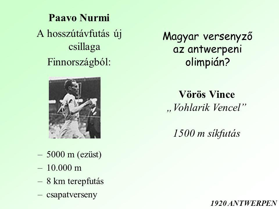 Paavo Nurmi A hosszútávfutás új csillaga Finnországból: –5000 m (ezüst) –10.000 m –8 km terepfutás –csapatverseny Magyar versenyző az antwerpeni olimpián.