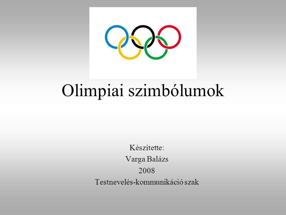 Olimpiai szimbólumok Készítette: Varga Balázs 2008 Testnevelés-kommunikáció szak