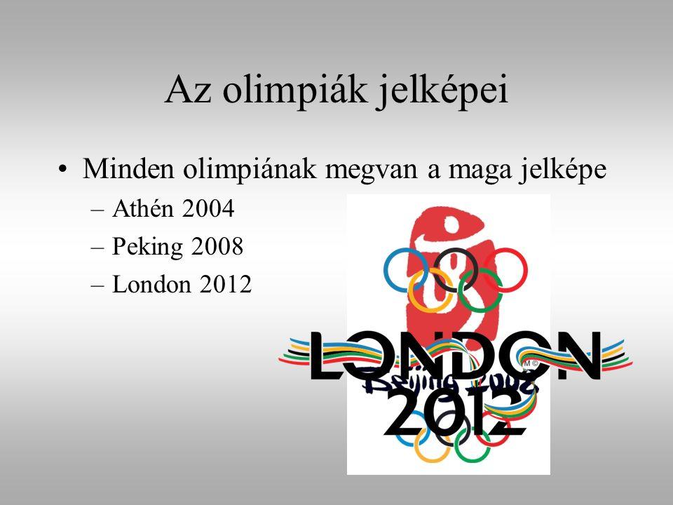 Az olimpiák jelképei Minden olimpiának megvan a maga jelképe –Athén 2004 –Peking 2008 –London 2012