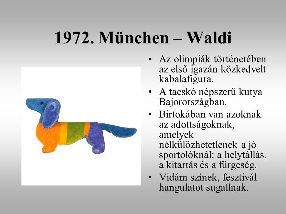 1972. München – Waldi Az olimpiák történetében az első igazán közkedvelt kabalafigura. A tacskó népszerű kutya Bajorországban. Birtokában van azoknak