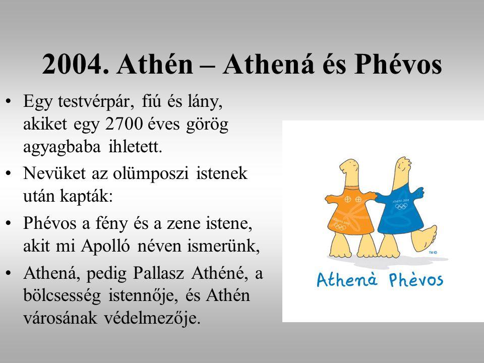 2004. Athén – Athená és Phévos Egy testvérpár, fiú és lány, akiket egy 2700 éves görög agyagbaba ihletett. Nevüket az olümposzi istenek után kapták: P