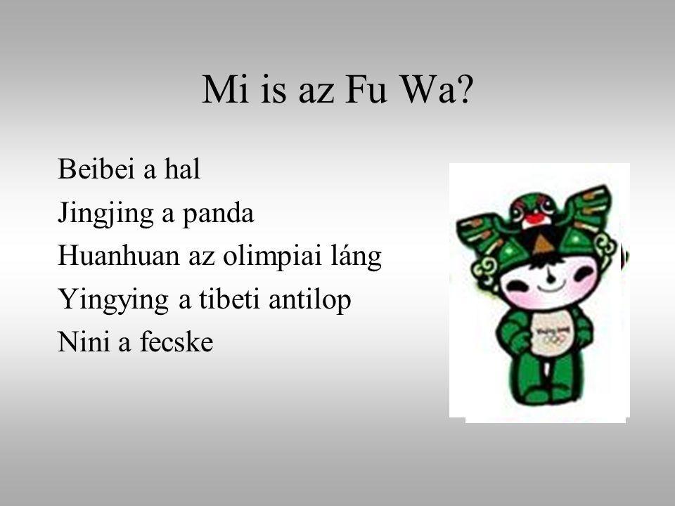 Mi is az Fu Wa? Beibei a hal Jingjing a panda Huanhuan az olimpiai láng Yingying a tibeti antilop Nini a fecske