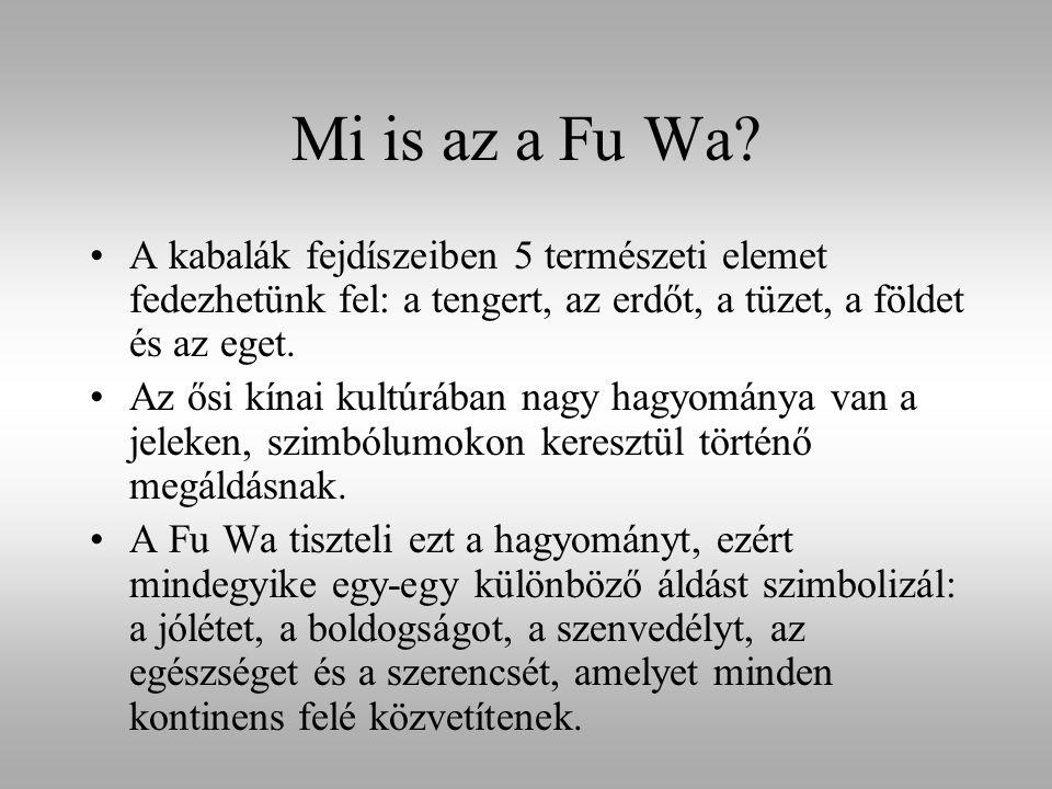 Mi is az a Fu Wa? A kabalák fejdíszeiben 5 természeti elemet fedezhetünk fel: a tengert, az erdőt, a tüzet, a földet és az eget. Az ősi kínai kultúráb