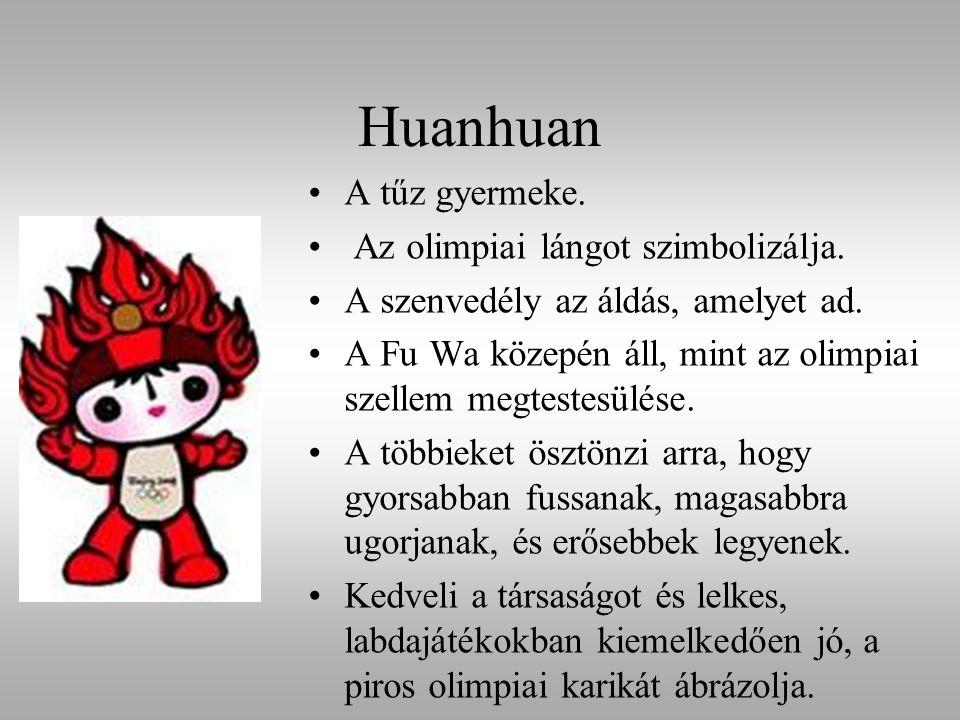 Huanhuan A tűz gyermeke. Az olimpiai lángot szimbolizálja. A szenvedély az áldás, amelyet ad. A Fu Wa közepén áll, mint az olimpiai szellem megtestesü