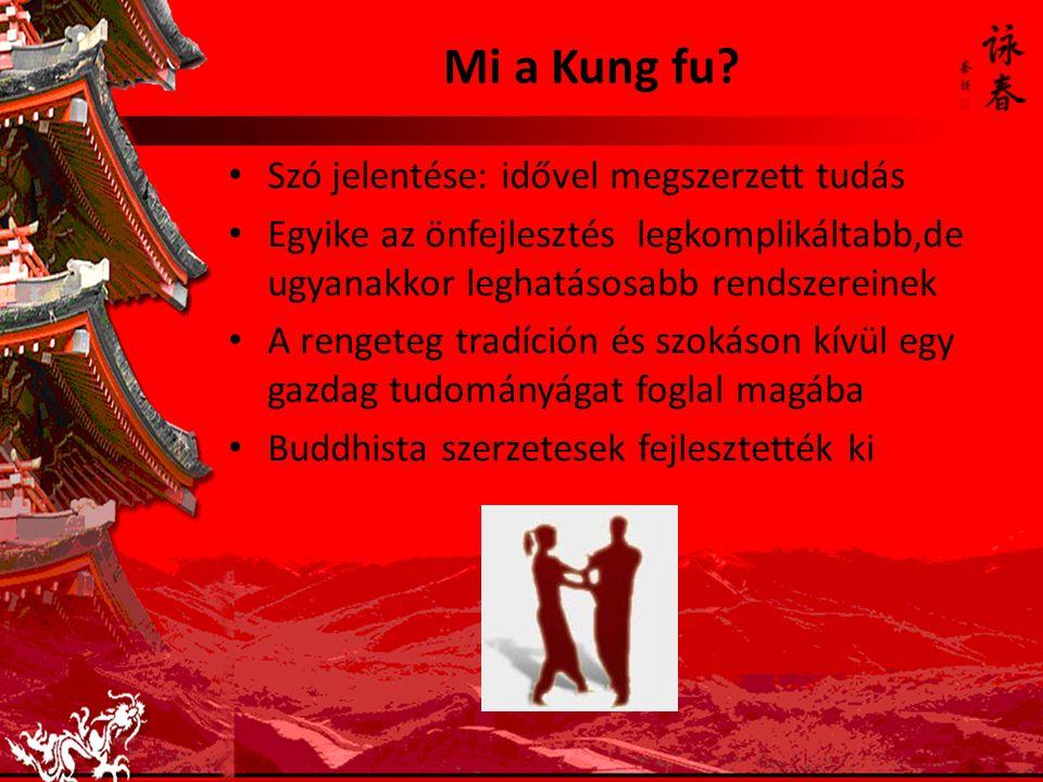 Mi a Kung fu? Szó jelentése: idővel megszerzett tudás Egyike az önfejlesztés legkomplikáltabb,de ugyanakkor leghatásosabb rendszereinek A rengeteg tra